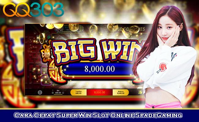 Cara Cepat Super Win Slot Online SpadeGaming