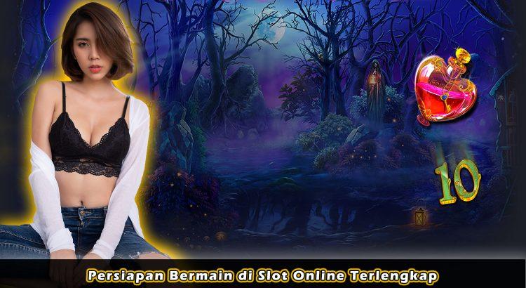 Persiapan Bermain di Slot Online Terlengkap
