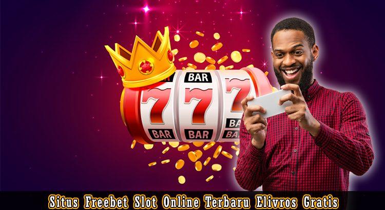 Situs Freebet Slot Online Terbaru Elivros Gratis