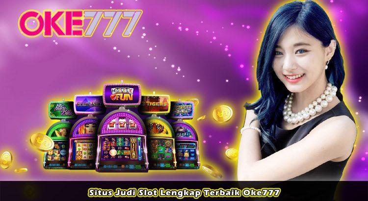 Situs Judi Slot Lengkap Terbaik Oke777