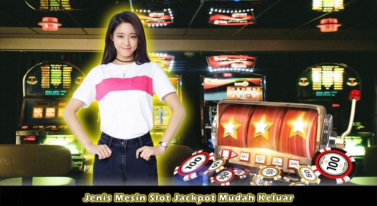 Jenis Mesin Slot Jackpot Mudah Keluar