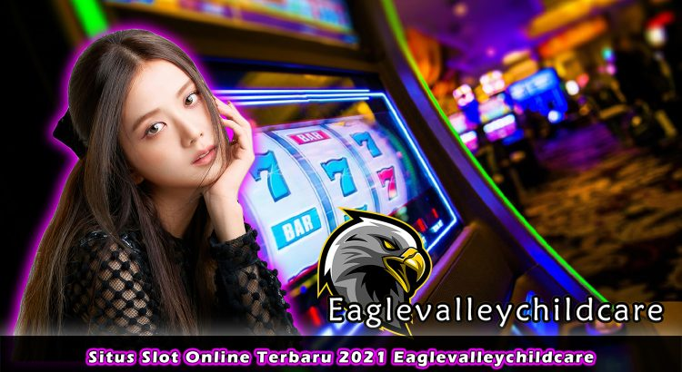 Situs Slot Online Terbaru 2021 Eaglevalleychildcare