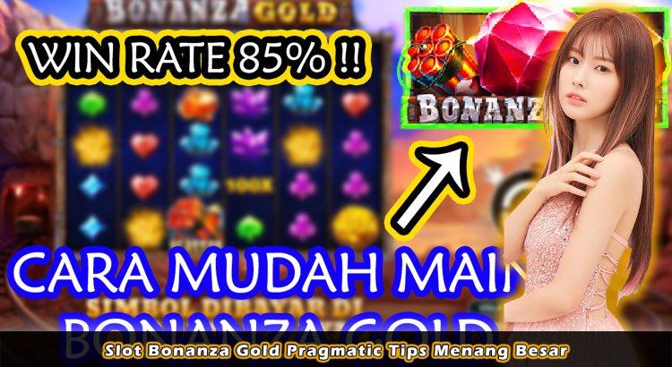 Slot Bonanza Gold Pragmatic Tips Menang Besar